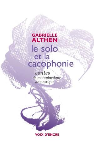 Le solo et la cacophonie, contes de métaphysique domestique - 1